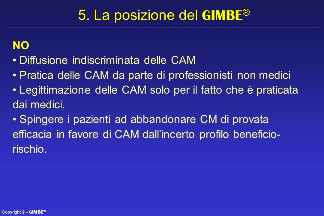 Copyright © - GIMBE ® NO Diffusione indiscriminata delle CAM Pratica delle CAM da parte di professionisti non medici Legittimazione delle CAM solo per
