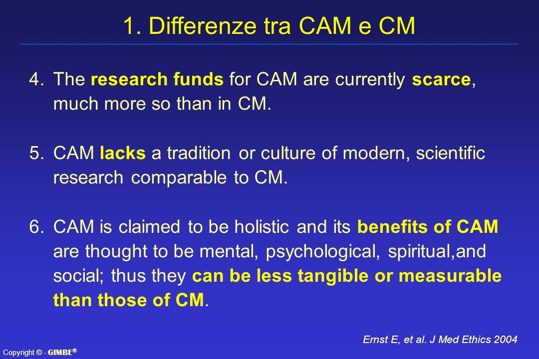 Copyright © - GIMBE ® There are no good reasons to suggest that EBM is incompatible with CAM, or that it works to CAM s disadvantage.