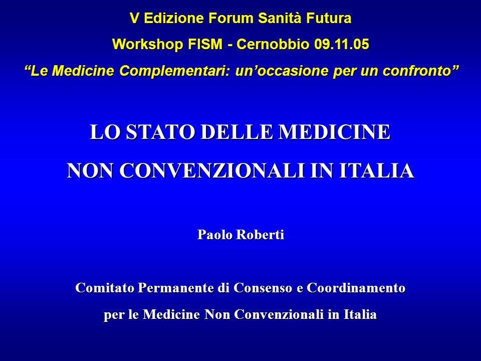 V Edizione Forum Sanità Futura Workshop FISM - Cernobbio 09.11.05 Le Medicine Complementari: unoccasione per un confronto LO STATO DELLE MEDICINE NON