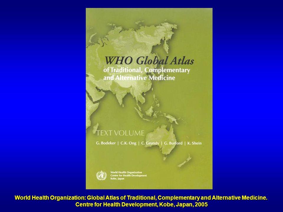 World Health Organization: Global Atlas of Traditional, Complementary and Alternative Medicine. Centre for Health Development, Kobe, Japan, 2005