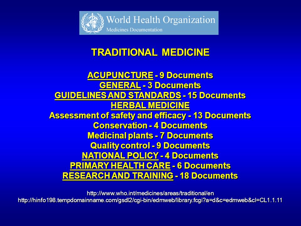 TRADITIONAL MEDICINE ACUPUNCTURE - 9 Documents GENERAL - 3 Documents GUIDELINES AND STANDARDS - 15 Documents HERBAL MEDICINE Assessment of safety and