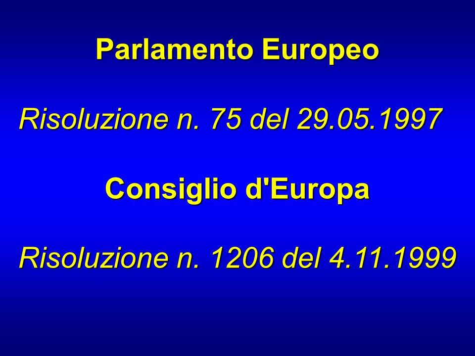Parlamento Europeo Risoluzione n. 75 del 29.05.1997 Consiglio d'Europa Risoluzione n. 1206 del 4.11.1999