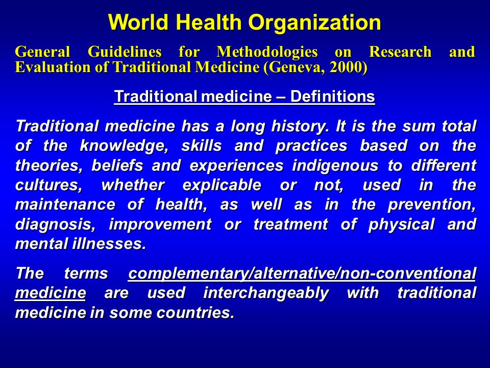 World Health Organization General Guidelines for Methodologies on Research and Evaluation of Traditional Medicine (Geneva, 2000) Traditional medicine