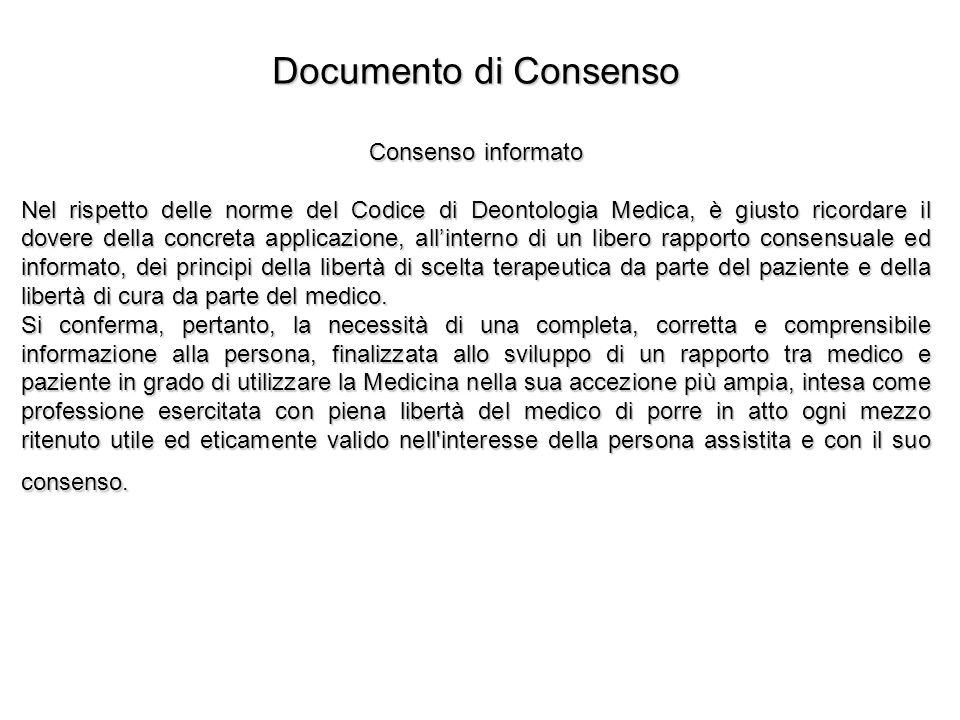 Documento di Consenso Consenso informato Nel rispetto delle norme del Codice di Deontologia Medica, è giusto ricordare il dovere della concreta applic
