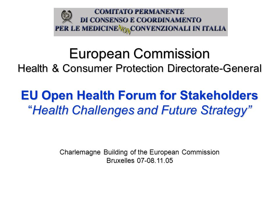 European Commission Health & Consumer Protection Directorate-General EU Open Health Forum for Stakeholders Health Challenges and Future StrategyHealth