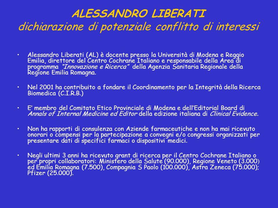 ALESSANDRO LIBERATI dichiarazione di potenziale conflitto di interessi Alessandro Liberati (AL) è docente presso la Università di Modena e Reggio Emil