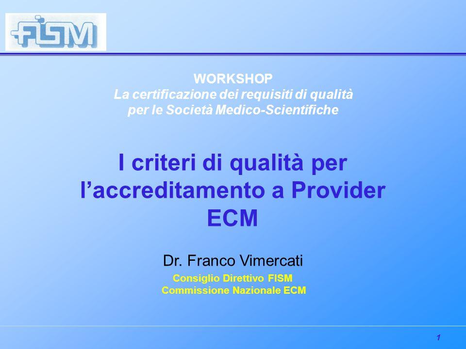 1 WORKSHOP La certificazione dei requisiti di qualità per le Società Medico-Scientifiche I criteri di qualità per laccreditamento a Provider ECM Dr.