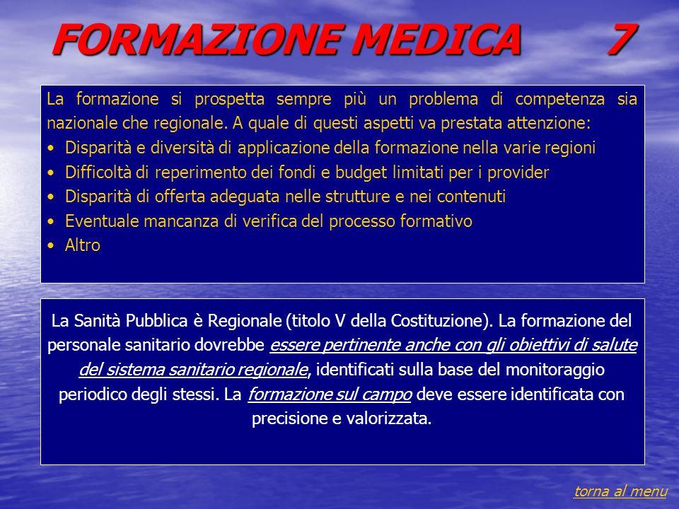 FORMAZIONE MEDICA 7 La formazione si prospetta sempre più un problema di competenza sia nazionale che regionale.
