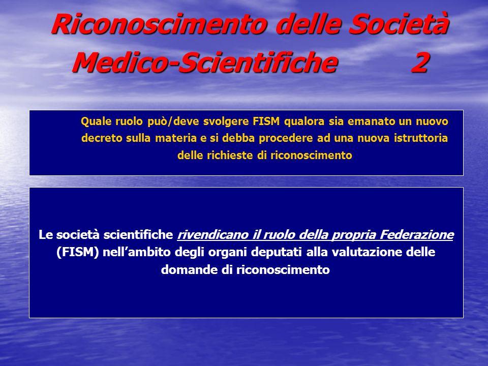 Riconoscimento delle Società Medico-Scientifiche 2 Quale ruolo può/deve svolgere FISM qualora sia emanato un nuovo decreto sulla materia e si debba pr