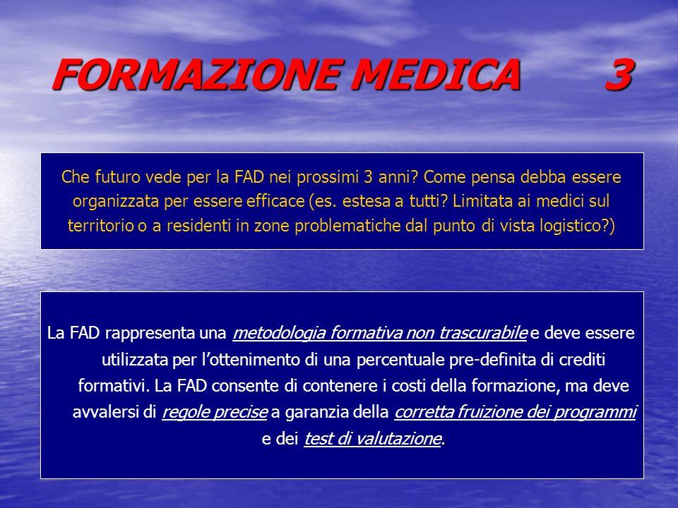 FORMAZIONE MEDICA 3 Che futuro vede per la FAD nei prossimi 3 anni? Come pensa debba essere organizzata per essere efficace (es. estesa a tutti? Limit