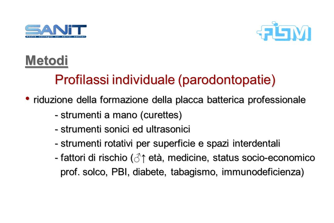 Metodi Profilassi individuale (parodontopatie) riduzione della formazione della placca batterica professionale riduzione della formazione della placca