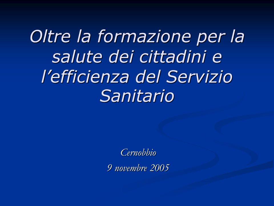 Oltre la formazione per la salute dei cittadini e lefficienza del Servizio Sanitario Cernobbio 9 novembre 2005