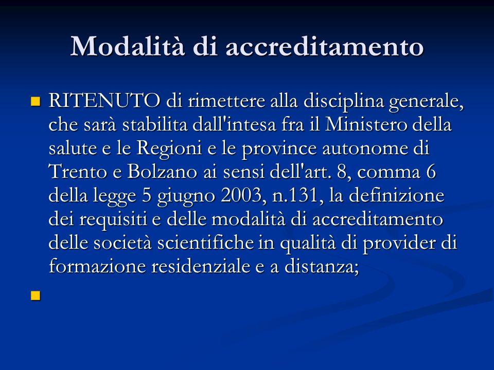 Modalità di accreditamento RITENUTO di rimettere alla disciplina generale, che sarà stabilita dall intesa fra il Ministero della salute e le Regioni e le province autonome di Trento e Bolzano ai sensi dell art.