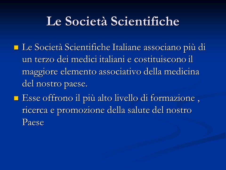 Le Società Scientifiche Le Società Scientifiche Italiane associano più di un terzo dei medici italiani e costituiscono il maggiore elemento associativo della medicina del nostro paese.