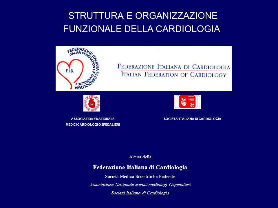 ASSOCIAZIONE NAZIONALE MEDICI CARDIOLOGI OSPEDALIERI SOCIETA ITALIANA DI CARDIOLOGIA STRUTTURA E ORGANIZZAZIONE FUNZIONALE DELLA CARDIOLOGIA A cura della Federazione Italiana di Cardiologia Società Medico-Scientifiche Federate Associazione Nazionale medici cardiologi Ospedalieri Società Italiana di Cardiologia