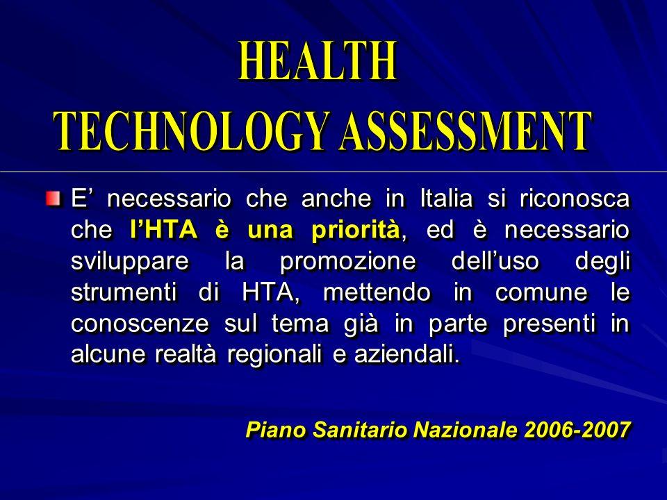 E necessario che anche in Italia si riconosca che lHTA è una priorità, ed è necessario sviluppare la promozione delluso degli strumenti di HTA, metten