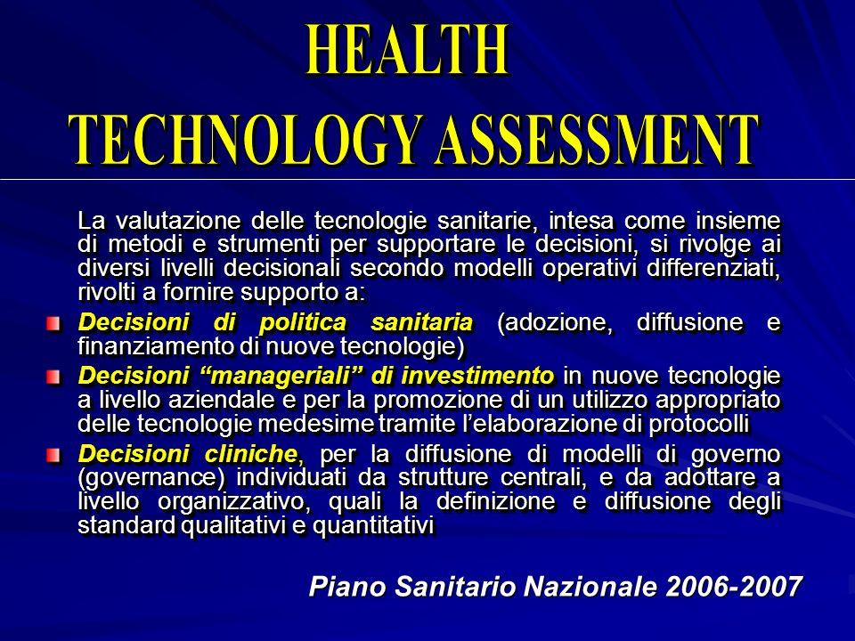 La valutazione delle tecnologie sanitarie, intesa come insieme di metodi e strumenti per supportare le decisioni, si rivolge ai diversi livelli decisi