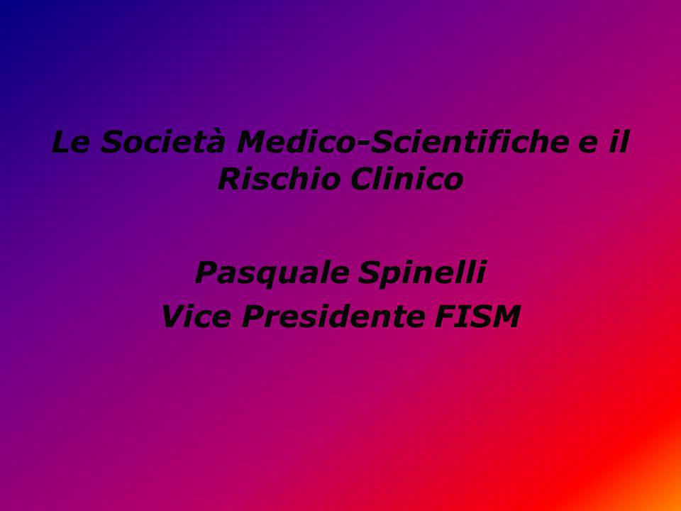 Le Società Medico-Scientifiche e il Rischio Clinico Pasquale Spinelli Vice Presidente FISM