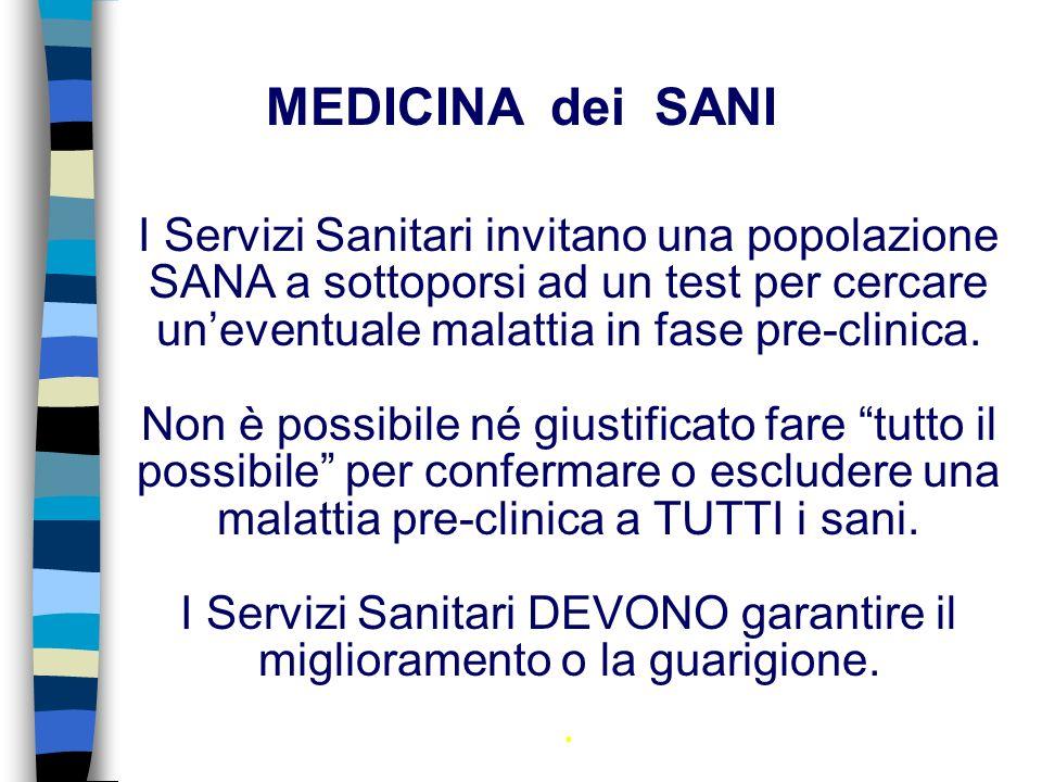 I Servizi Sanitari invitano una popolazione SANA a sottoporsi ad un test per cercare uneventuale malattia in fase pre-clinica.
