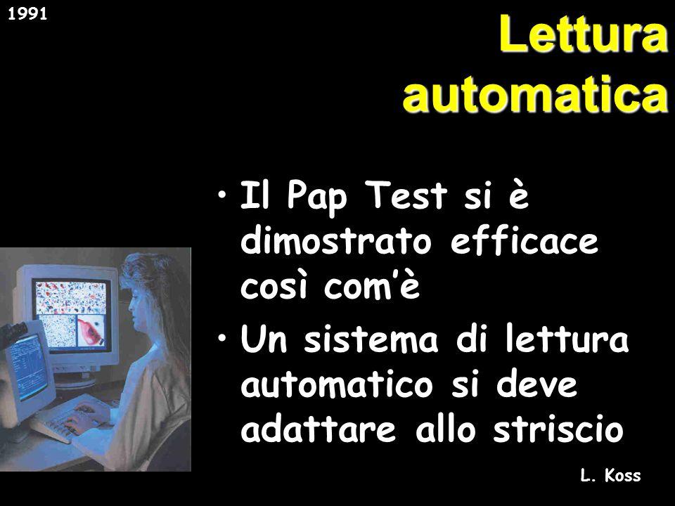 Lettura automatica Il Pap Test si è dimostrato efficace così comè Un sistema di lettura automatico si deve adattare allo striscio 1991 L.