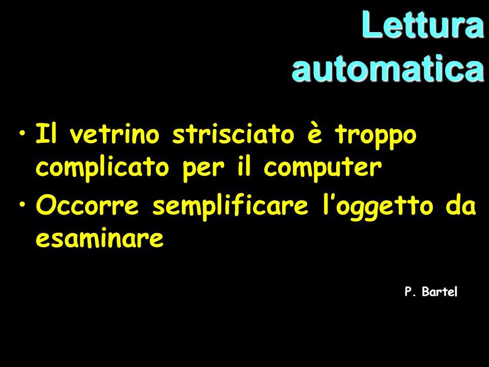 Il vetrino strisciato è troppo complicato per il computer Occorre semplificare loggetto da esaminare P.