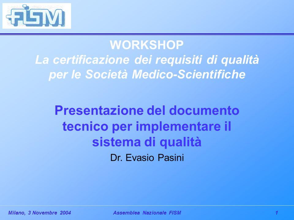 1Milano, 3 Novembre 2004Assemblea Nazionale FISM WORKSHOP La certificazione dei requisiti di qualità per le Società Medico-Scientifiche Presentazione del documento tecnico per implementare il sistema di qualità Dr.