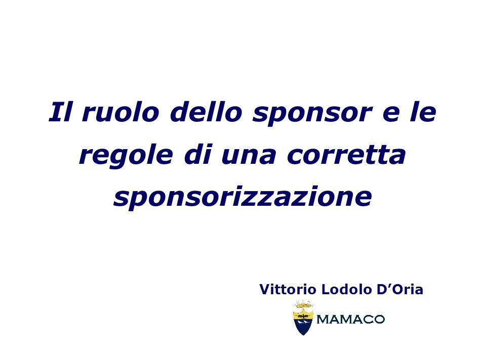 Il ruolo dello sponsor e le regole di una corretta sponsorizzazione Vittorio Lodolo DOria Il ruolo dello sponsor e le regole di una corretta sponsoriz