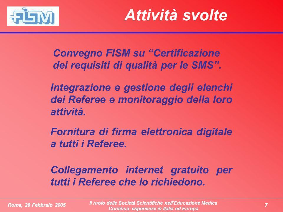 7Roma, 28 Febbraio 2005 Il ruolo delle Società Scientifiche nellEducazione Medica Continua: esperienze in Italia ed Europa Attività svolte Convegno FISM su Certificazione dei requisiti di qualità per le SMS.