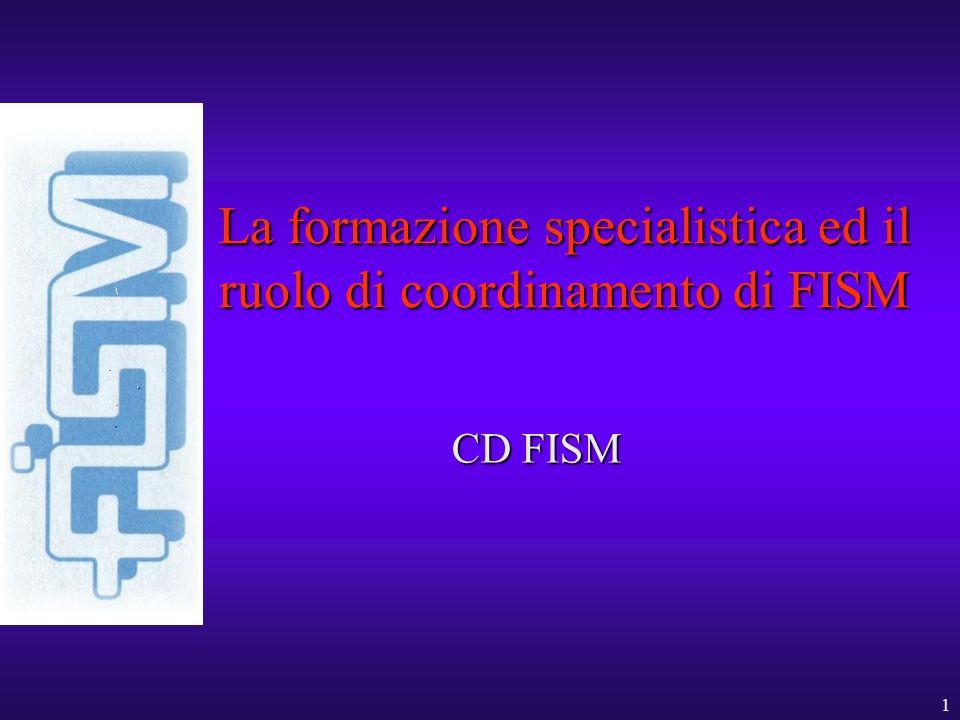 1 La formazione specialistica ed il ruolo di coordinamento di FISM CD FISM