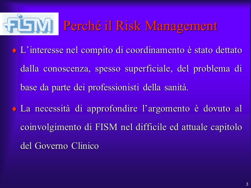 3 Perché il Risk Management Linteresse nel compito di coordinamento è stato dettato dalla conoscenza, spesso superficiale, del problema di base da parte dei professionisti della sanità.