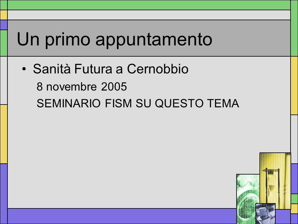 Un primo appuntamento Sanità Futura a Cernobbio 8 novembre 2005 SEMINARIO FISM SU QUESTO TEMA
