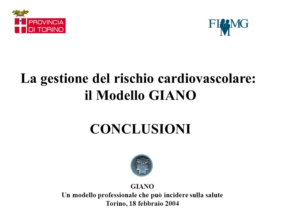 La gestione del rischio cardiovascolare: il Modello GIANO CONCLUSIONI GIANO Un modello professionale che può incidere sulla salute Torino, 18 febbraio 2004