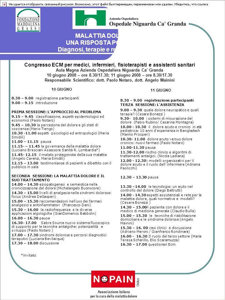 MALATTIA DOLORE: UNA RISPOSTA POSSIBILE Diagnosi, terapie e rete dei servizi 10 GIUGNO 8.30 – 9.00 registrazione partecipanti 9.00 – 9.15 introduzione