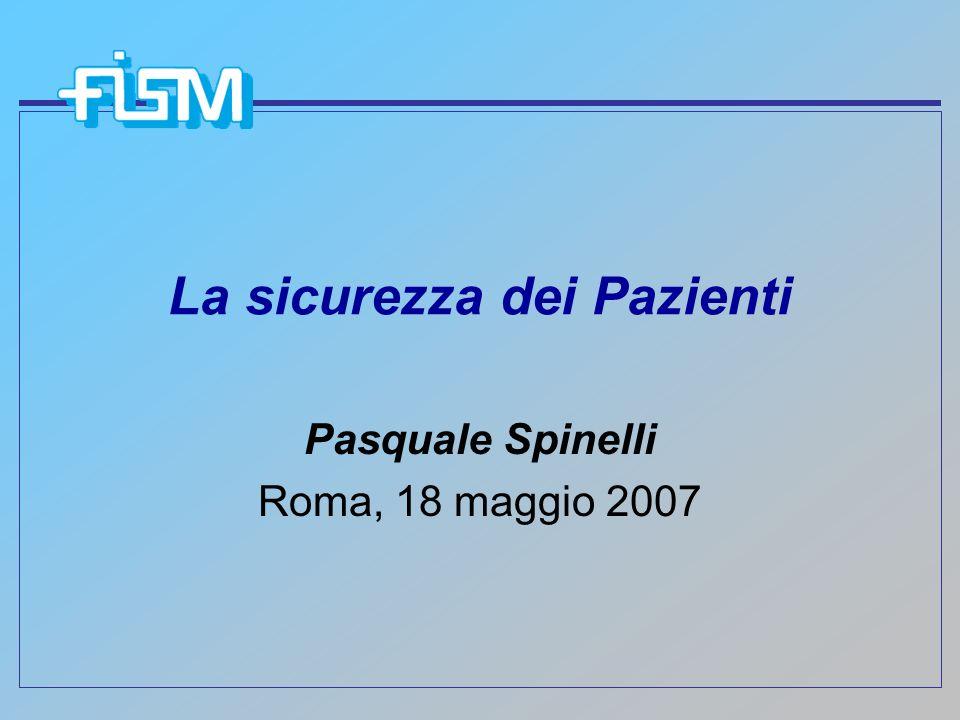 La sicurezza dei Pazienti Pasquale Spinelli Roma, 18 maggio 2007