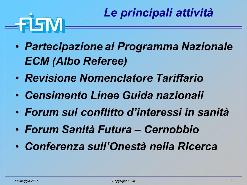 18 Maggio 2007Copyright FISM3 Le principali attività Partecipazione al Programma Nazionale ECM (Albo Referee) Revisione Nomenclatore Tariffario Censim