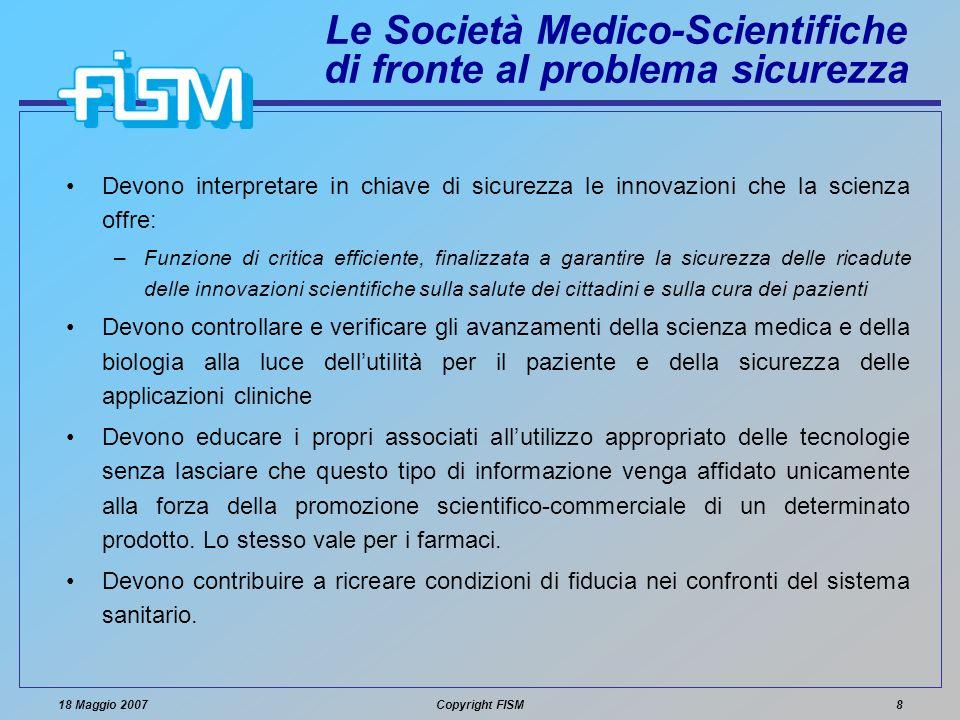 18 Maggio 2007Copyright FISM8 Le Società Medico-Scientifiche di fronte al problema sicurezza Devono interpretare in chiave di sicurezza le innovazioni