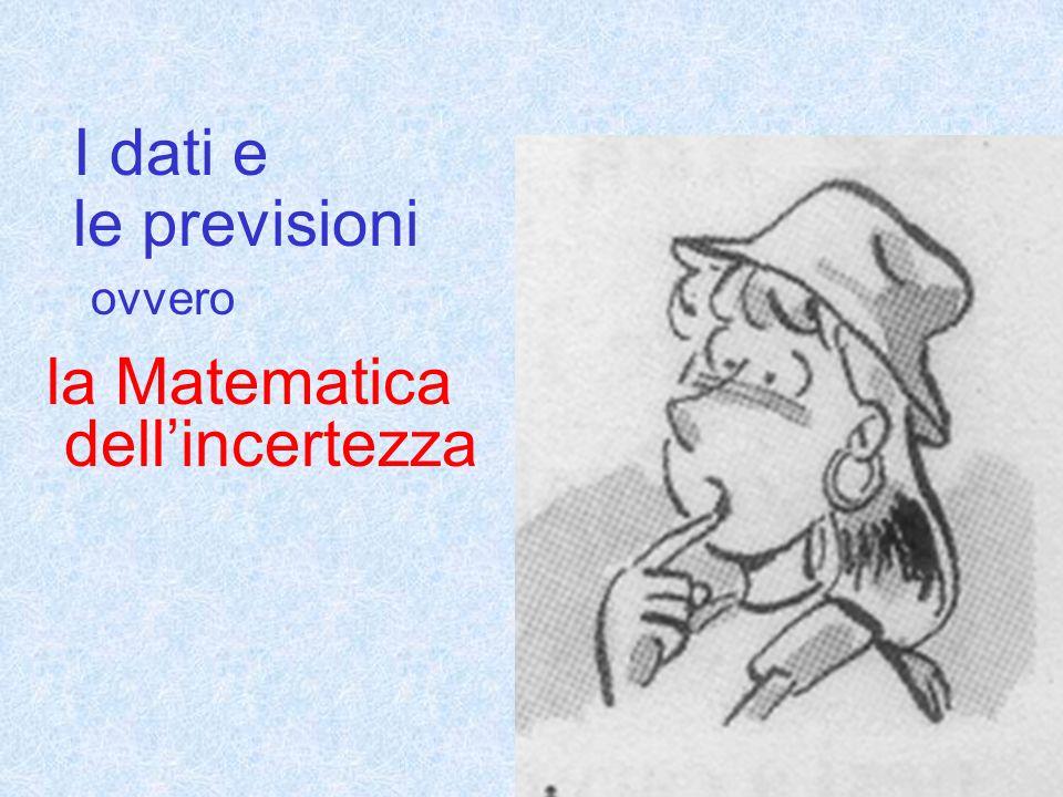 I dati e le previsioni ovvero la Matematica dellincertezza