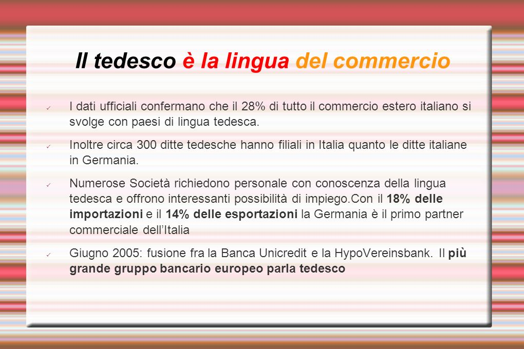 Il tedesco è la lingua del commercio I dati ufficiali confermano che il 28% di tutto il commercio estero italiano si svolge con paesi di lingua tedesc