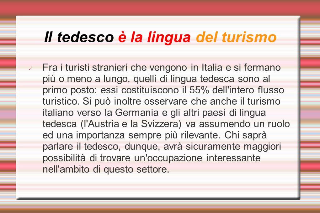Il tedesco è la lingua del turismo Fra i turisti stranieri che vengono in Italia e si fermano più o meno a lungo, quelli di lingua tedesca sono al pri
