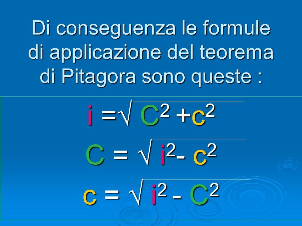 Quindi: i 2 = C 2 + c 2 ma anche… C 2 = i 2 c 2 e c 2 = i 2 C 2 ma anche… C 2 = i 2 - c 2 e c 2 = i 2 - C 2