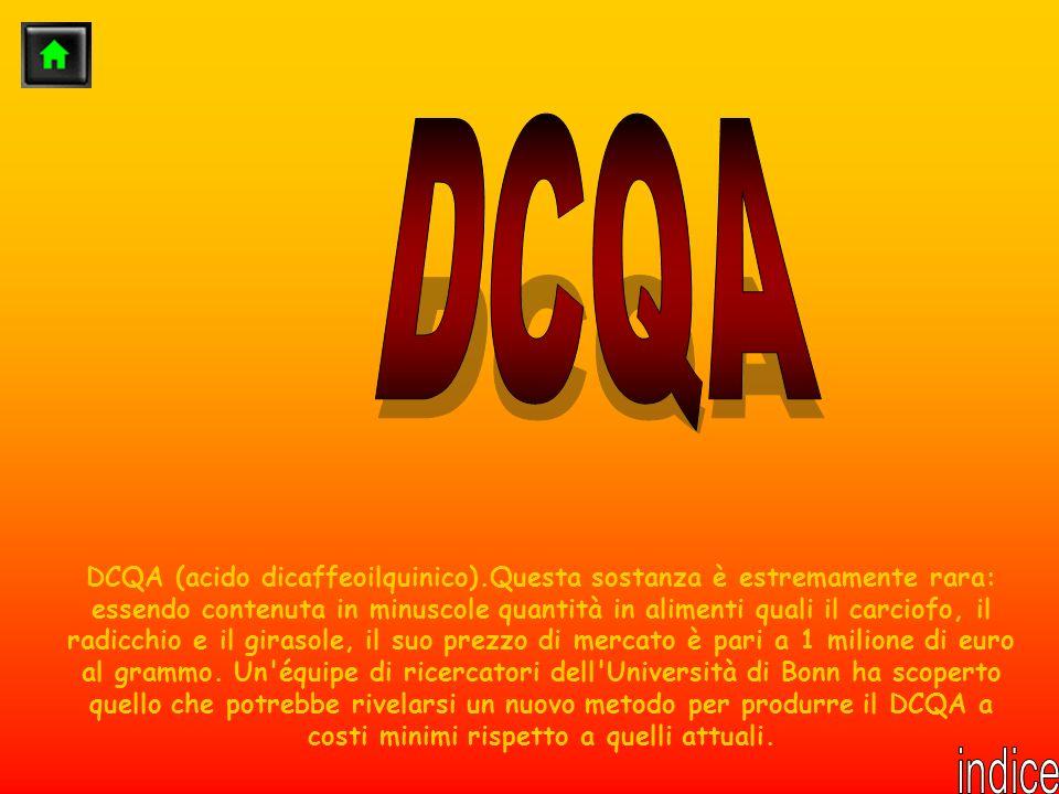 DCQA (acido dicaffeoilquinico).Questa sostanza è estremamente rara: essendo contenuta in minuscole quantità in alimenti quali il carciofo, il radicchi