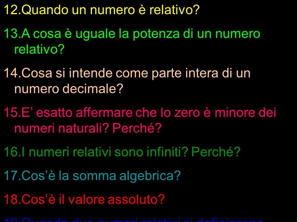 12.Quando un numero è relativo? 13.A cosa è uguale la potenza di un numero relativo? 14.Cosa si intende come parte intera di un numero decimale? 15.E