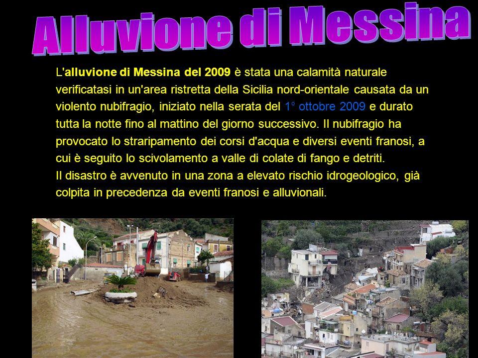 L'alluvione di Messina del 2009 è stata una calamità naturale verificatasi in un'area ristretta della Sicilia nord-orientale causata da un violento nu