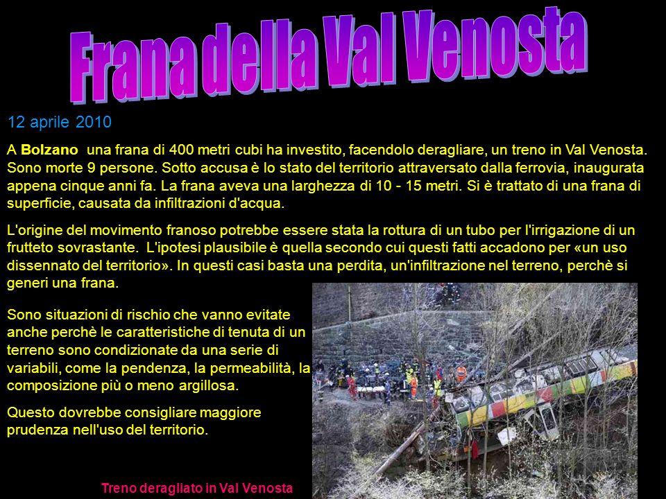 12 aprile 2010 A Bolzano una frana di 400 metri cubi ha investito, facendolo deragliare, un treno in Val Venosta. Sono morte 9 persone. Sotto accusa è