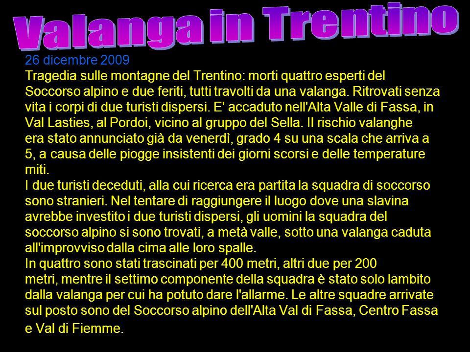 26 dicembre 2009 Tragedia sulle montagne del Trentino: morti quattro esperti del Soccorso alpino e due feriti, tutti travolti da una valanga. Ritrovat
