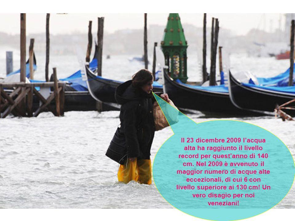 Il 23 dicembre 2009 lacqua alta ha raggiunto il livello record per questanno di 140 cm. Nel 2009 è avvenuto il maggior numero di acque alte eccezional