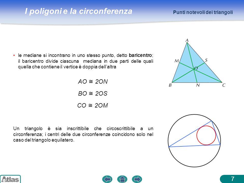 I poligoni e la circonferenza 7 Punti notevoli dei triangoli Un triangolo è sia inscrittibile che circoscrittibile a un circonferenza; i centri delle