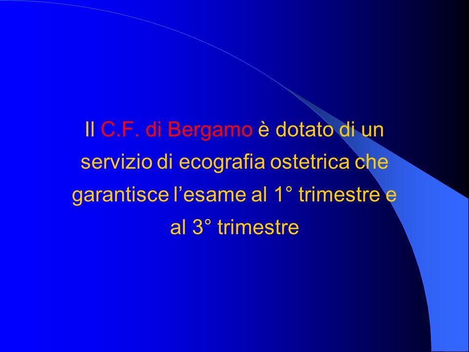 Il C.F. di Bergamo è dotato di un servizio di ecografia ostetrica che garantisce lesame al 1° trimestre e al 3° trimestre