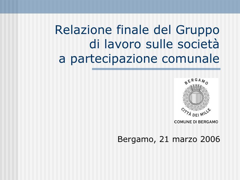 Relazione finale del Gruppo di lavoro sulle società a partecipazione comunale Bergamo, 21 marzo 2006