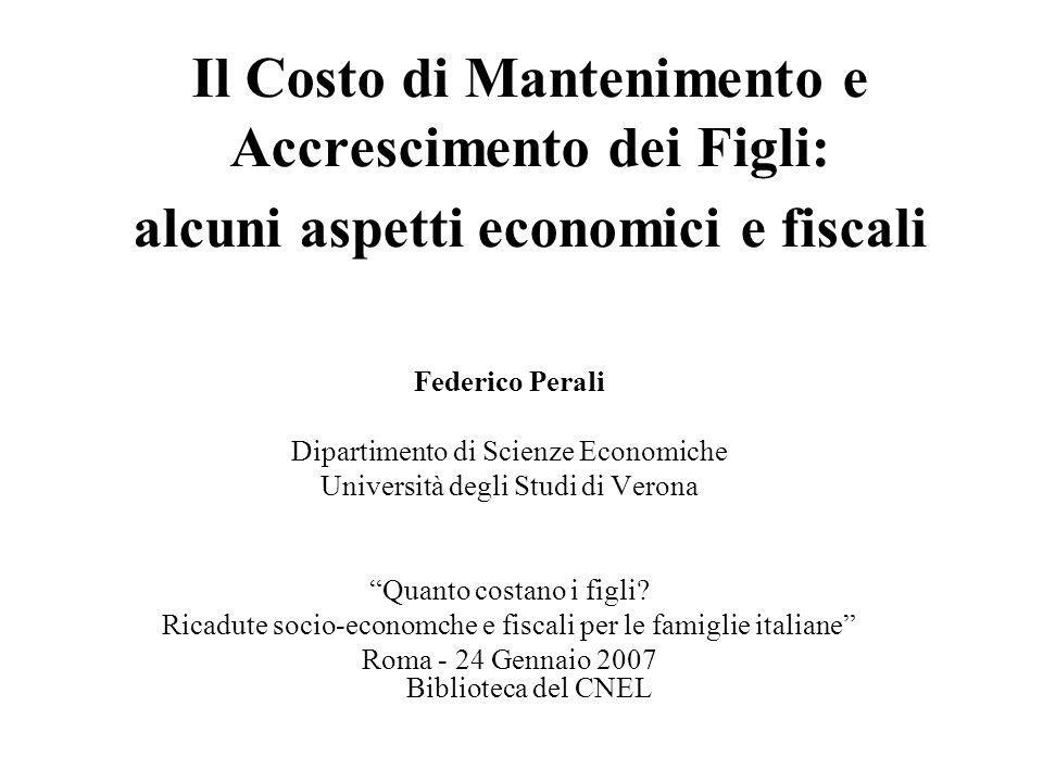 Il Costo di Mantenimento e Accrescimento dei Figli: alcuni aspetti economici e fiscali Federico Perali Dipartimento di Scienze Economiche Università d